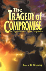 The Tragedy of Compromise: Impact of New Evangelicalism.