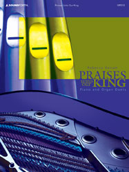 Praises Unto Our King (piano/organ duets—adv.)