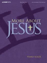 More About Jesus (late inter./early adv. piano solos)