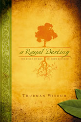 A Royal Destiny: The Reign of Man in God's Kingdom