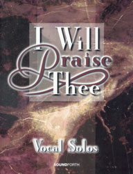 I Will Praise Thee (vocal solos, medium voice)