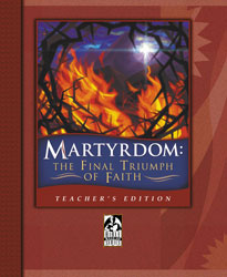 Martyrdom: The Final Triumph of Faith Teacher's Edition