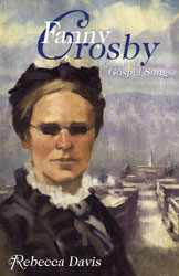 Fanny Crosby: Queen of Gospel Songs