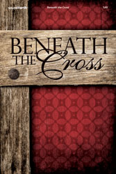 Beneath the Cross (SAB Collection)
