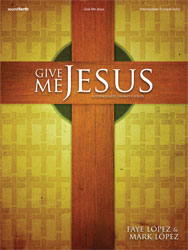 Give Me Jesus (intermediate trumpet solo collection)