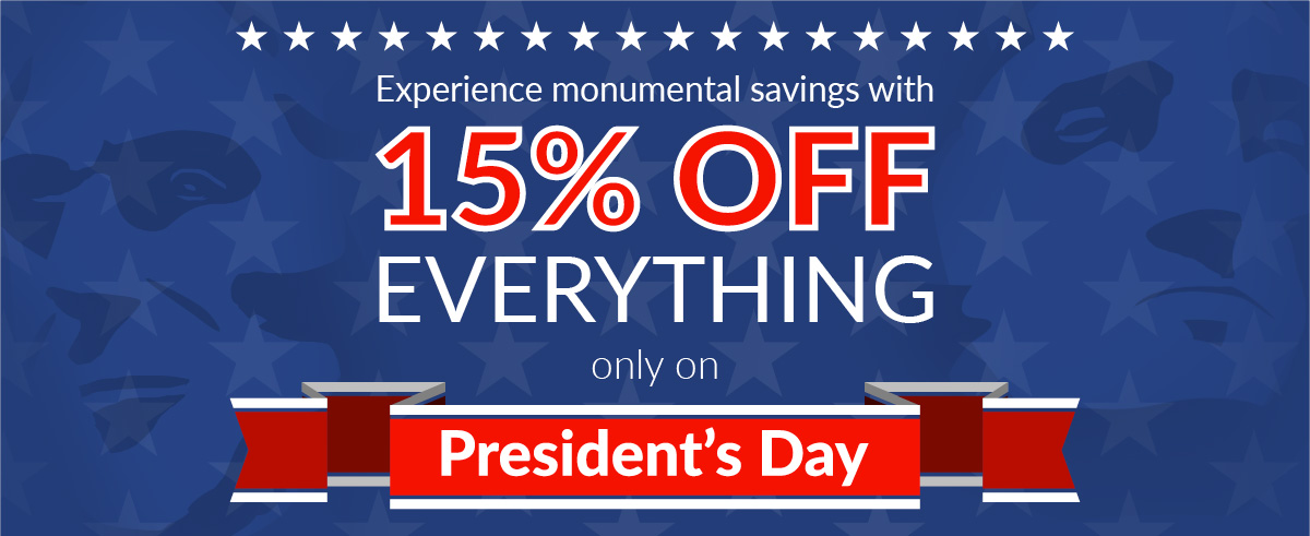 Experience monumental savings with 15% off everything only on President's Day